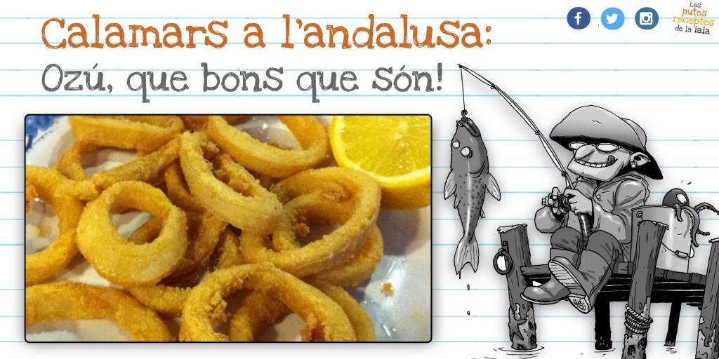 Que no són calamars a la romana, joder, que són calamars a l'andalusa!!!!